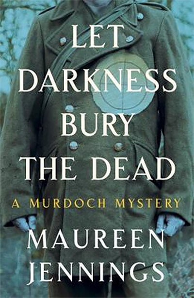 Let Darkness Bury The Dead by Maureen Jennings